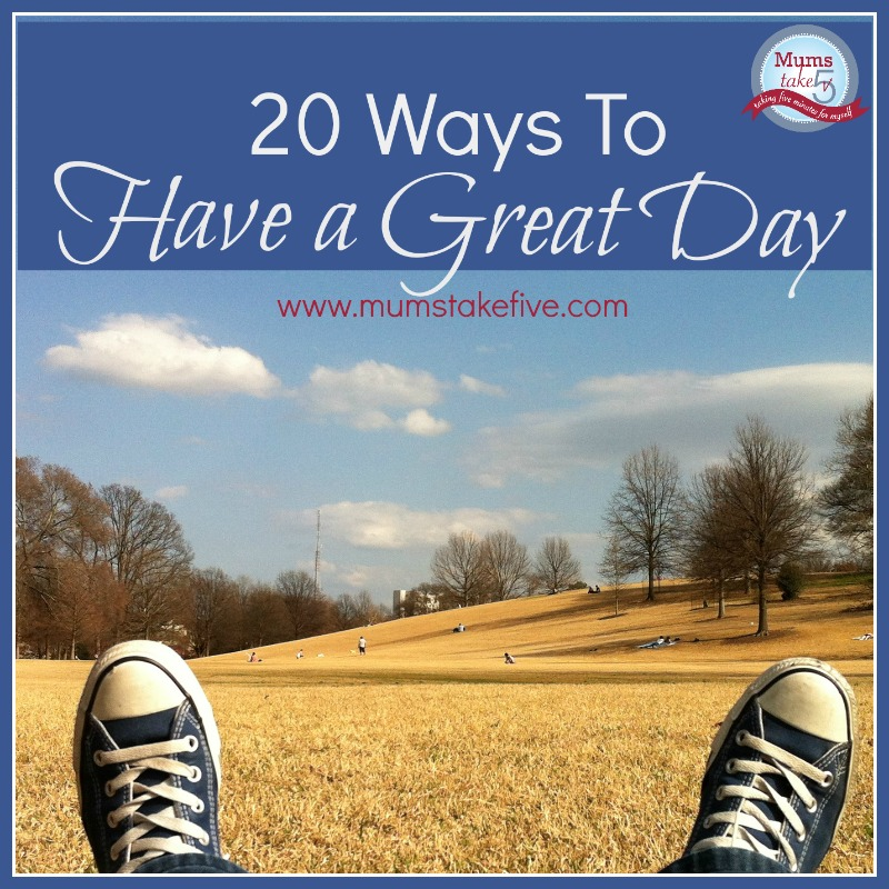 20 Ways To Have a Great Day